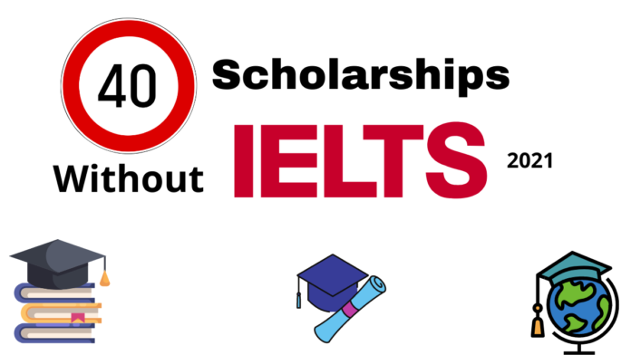 40 Scholarships Without IELTS 2021 Fully Funded