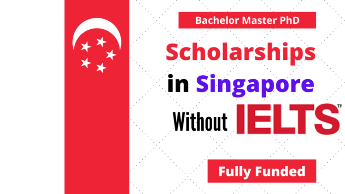 Scholarships in Singapore Without IELTS Fully Funded