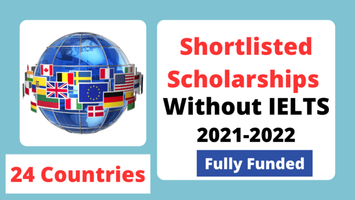 Shortlisted Scholarships Without IELTS 2021-2022 Fully Funded